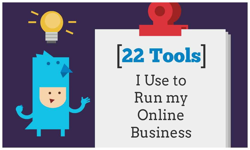22 Powerful Tools I Use to Run My Online Business