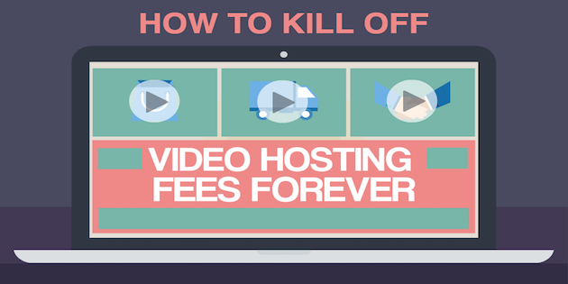 How to Kill Off Your Video Hosting Fees Forever