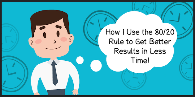 How I Use the 80/20 Rule to Get Better Results in Less Time