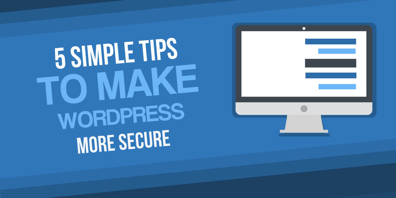 5 Simple Tips to Make Your WordPress Sites More Secure
