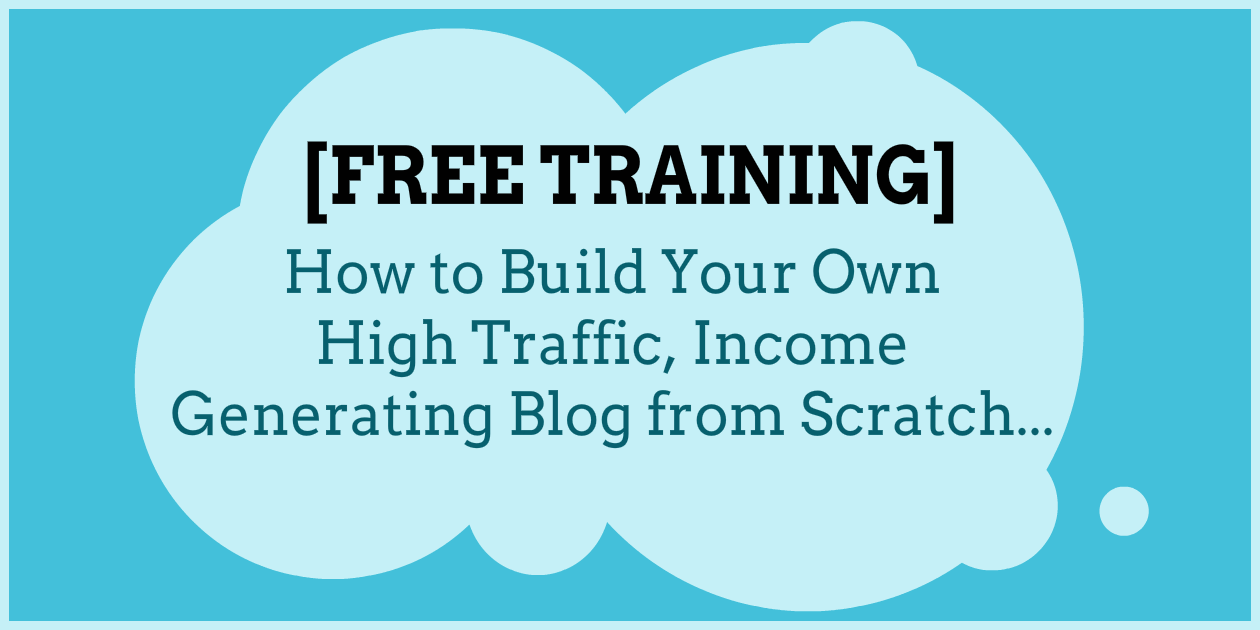 [FREE TRAINING] How to Build a High Traffic Blog from Scratch