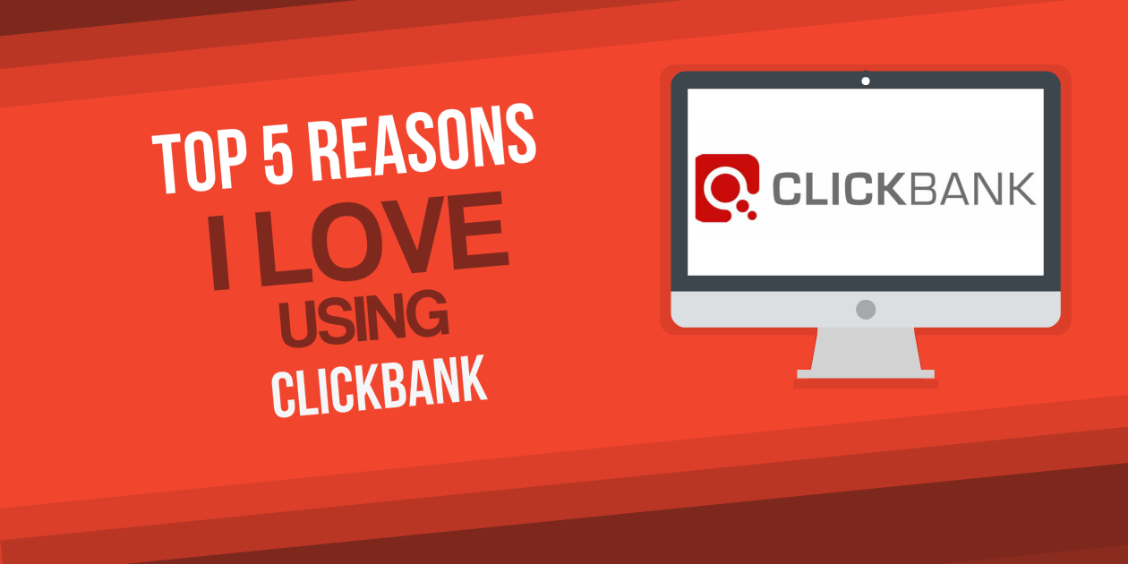 Top 5 Reasons I Love Using ClickBank