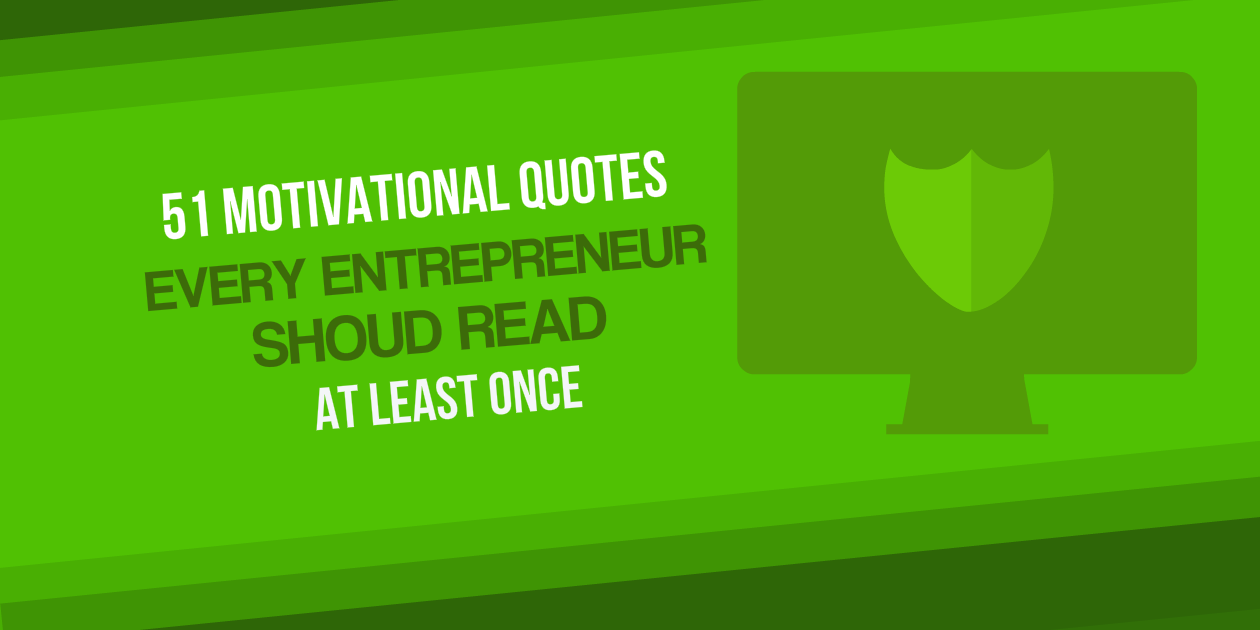 51 Motivational Quotes Every Entrepreneur Should Read at Least Once