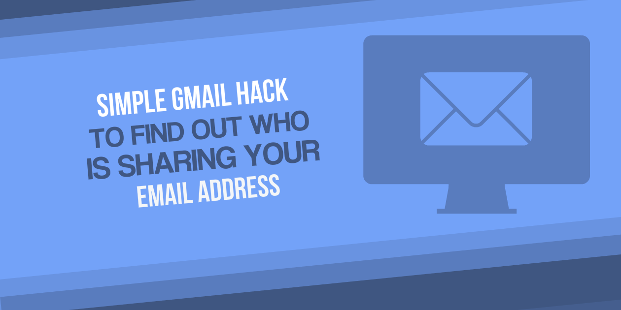 Simple Gmail Hack to Find Out Who is Sharing Your Email Address