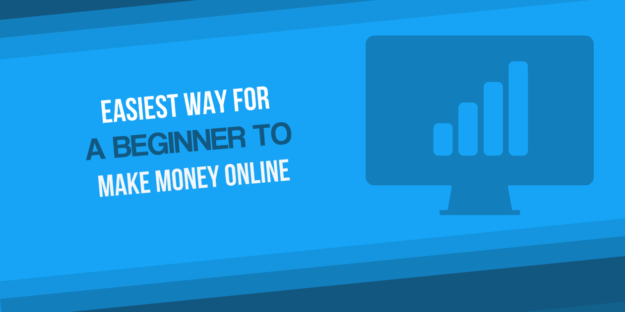 Easiest Way for a Beginner to Make Money Online