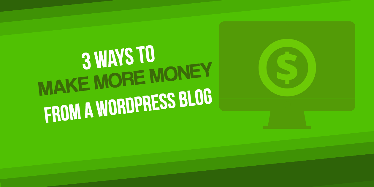 3 Ways to Make More Money from a WordPress Blog